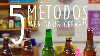 CINCO MÉTODOS PARA ABRIR A GARRAFA DE CERVEJA