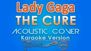 Lady Gaga - The Cure KARAOKE (Acoustic) by GMusic