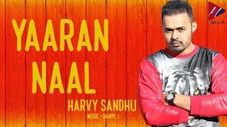 Yaaran Naal | Harvy Sandhu | New Punjabi Songs 2018