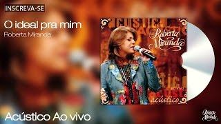 Roberta Miranda - O ideal pra mim - Acústico Ao Vivo - [Áudio Oficial]