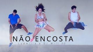 Não Encosta - Ludmilla e DJ Will 22 - Coreografia | Close Dancers