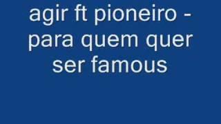 agir ft pioneiro - para quem quer ser famous!