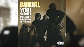 (Clean Edit) {FREE DOWNLOAD) Yogi & Skrillex - Burial (feat. Pusha T, Moody Good, & TrollPhace)