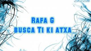Rafa G - Busca Ti Ki Atxa (2016)