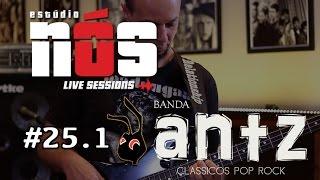 Banda ANTZ (ao vivo) Rock Nacional - #25.1 Estudio Nós Live Sessions