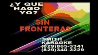 SIN FRONTERAS Y QUE HAGO YO SMITH KARAOKE