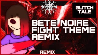 [Glitchtale OST Remix] Bete Noire's Fight Theme ~ Venomous Hate (Original By Nyx The Shield)