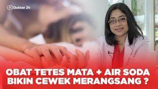 Dokter 24   OBAT TETES MATA + Air SODA Bikin Cewek Merangsang ? Apa Bener ?