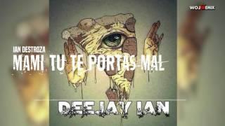 Ian Destroza - Mami tu te portas Mal (Flowremix 2016)