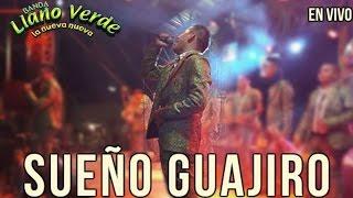 BANDA LLANO VERDE - SUEÑO GUAJIRO (contrataciones de bandas)
