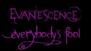 Evanescence-Everybody's Fool Lyrics (Anywhere But Home)
