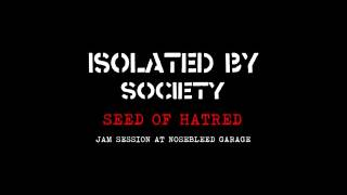 Isolated By Society - Seed Of Hatred (Jam session)