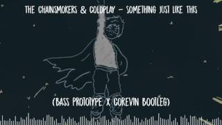 The Chainsmokers & Coldplay -  Something Just Like This (Bass Prototype & Corevin Bootleg)