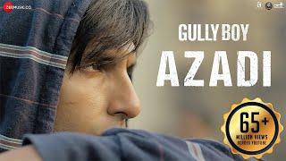 Azadi - Gully Boy| Ranveer Singh & Alia Bhatt | DIVINE | Dub Sharma | Siddhant | Zoya Akhtar