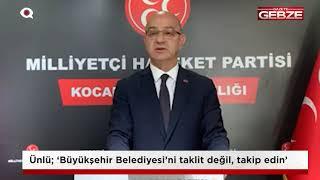 """Ünlü; ''Büyükşehir Belediyesi'ni taklit değil, takip edin"""""""