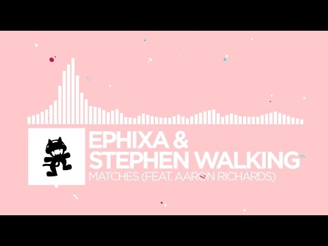 Ephixa & Stephen Walking - Matches (feat. Aaron Richards)