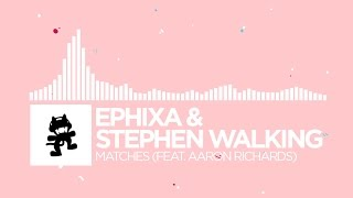 [Indie Dance] - Ephixa & Stephen Walking - Matches (feat. Aaron Richards) [Monstercat Release]