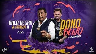 Raça Negra - Dono do Seu Beijo Part. Xand Avião (DVD Raça Negra & Amigos 2) [Video Oficial]