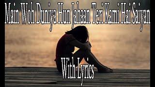 Main Woh Duniya Hun Jahaan Teri Kami Hai Saiyan with Lyrics width=