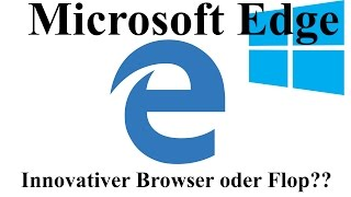 Microsoft Edge Browser - Top oder Flop?