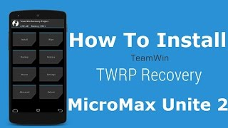 How to install twrp recovery on micromax unite 2 videos