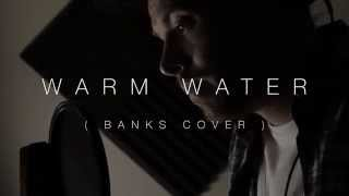 Banks - Warm Water (Atticus Lowe Cover)