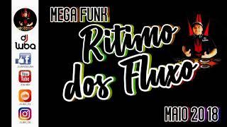 MEGA FUNK RITIMO DOS FLUXO BY DJ LUBA MAIO 2018