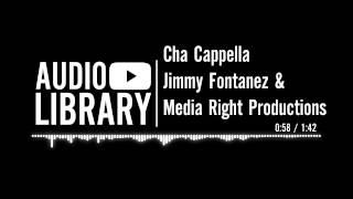 Cha Cappella - Jimmy Fontanez & Media Right Productions