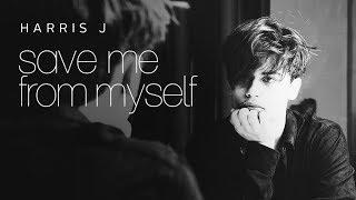 Harris J - Save Me From Myself | Lyric Video (New Single 2017)