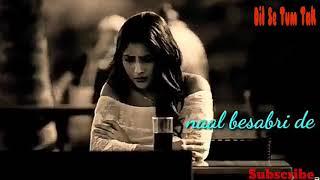 Us Din Di Udeek Mainu Naal Besabri De.  Panjabi Best Sad Heart Touching WhatsApp Status