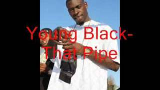 That Pipe - Young Black