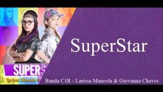 SuperStar - Cúmplices de um Resgate - Larissa Manoela e Giovanna Chaves