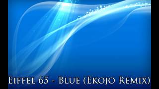 Eiffel 65 - Blue (Ekojo Remix)