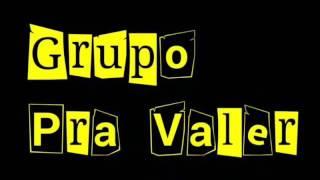 Grupo Pra Valer - Esquece Tudo e Volta