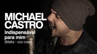 Michael Castro  - Malta - Indispensável Para Mim (voz cover)