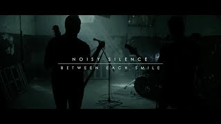 NOISY SILENCE - Between Each Smile [OFFICIAL VIDEO]