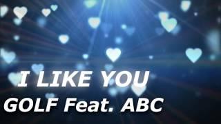 ฉันชอบเธอ (I Like You) - GOLF Feat. ABC