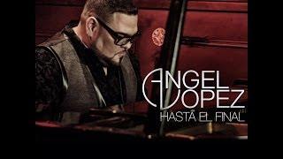 Hasta El FInal ~ Angel Lopez Official Video
