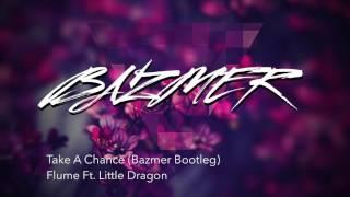 Take A Chance (Bazmer Bootleg) - Flume Feat. Little Dragon [EDM/Pop]
