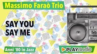 Say You Say Me - Anni '80 In Jazz - Massimo Faraò Trio