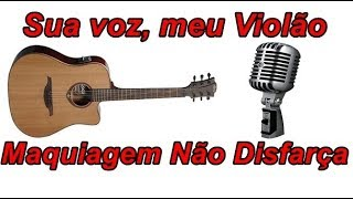 Sua voz, meu Violão. Maquiagem Não Disfarça - Henrique e Juliano. (Karaokê Violão)