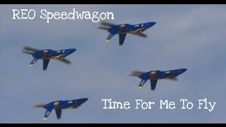"""REO Speedwagon """"Time For Me To Fly"""" Blue Angels Lyrics Below"""