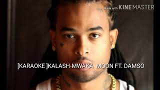 [KARAOKE] KALASH-MWAKA MOON FT. DAMSO