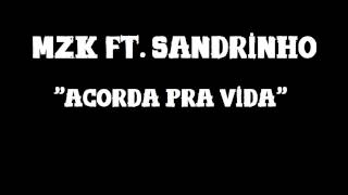 MZK ft. Sandrinho - Acorda pra vida [2014]