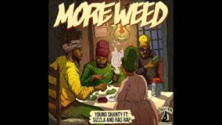 Young Shanty Ft Sizzla & Ras Rap - More Weed (2016 By Chalice Row Records & Giddimani Records)