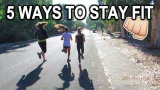 5 Ways to Stay Healthy & Fit!