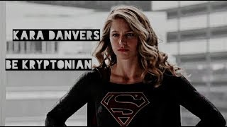 Kara Danvers - Be Kryptonian