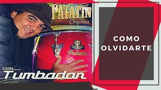 4-COMO OLVIDARTE - EL TUMBADOR, PATATIN ORQUESTA