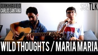 Wild Thoughts / Maria Maria (Dj Khaled & Carlos Santana cover) by Scam Talk