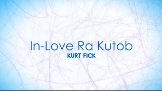 Kurt Fick - In Love Ra Kutob (Official Lyric Video)